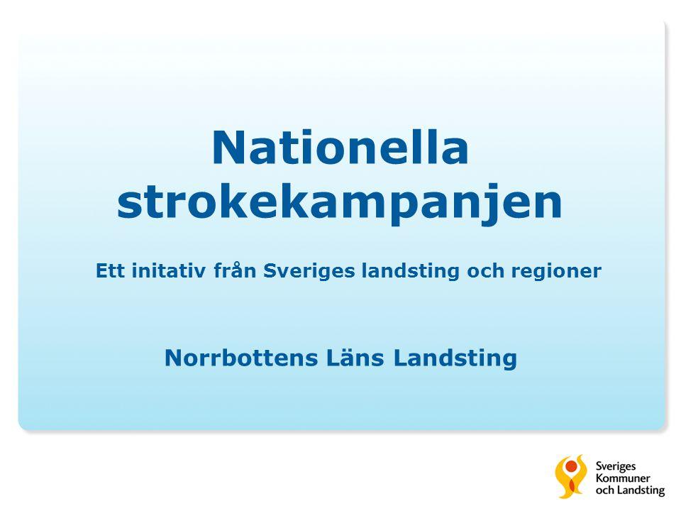 Nationella strokekampanjen Ett initativ från Sveriges landsting och regioner Norrbottens Läns Landsting