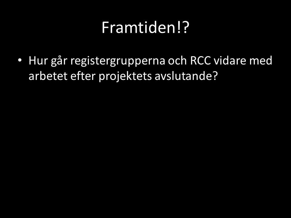 Framtiden!? • Hur går registergrupperna och RCC vidare med arbetet efter projektets avslutande?