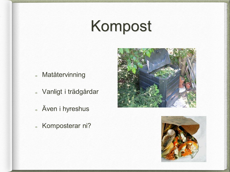 Kompost Matåtervinning Vanligt i trädgårdar Även i hyreshus Komposterar ni?