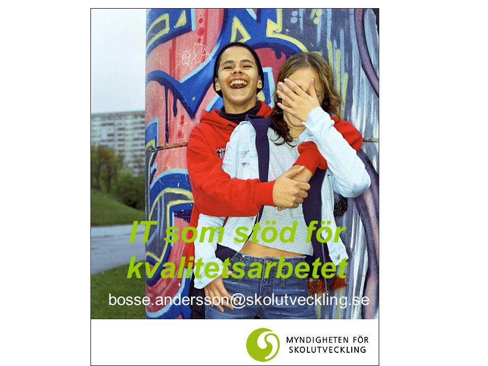 IT som stöd för kvalitetsarbetet bosse.andersson@skolutveckling.se
