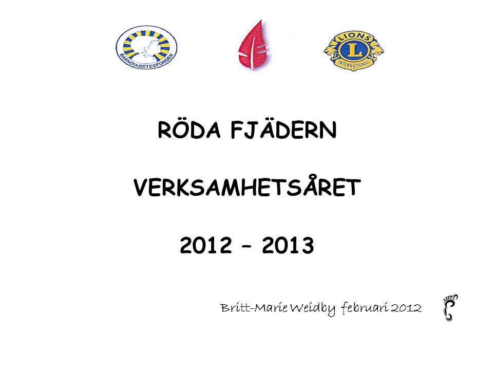 RÖDA FJÄDERN VERKSAMHETSÅRET 2012 – 2013 Britt-Marie Weidby februari 2012