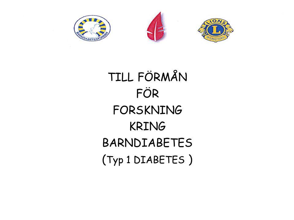 TILL FÖRMÅN FÖR FORSKNING KRING BARNDIABETES ( Typ 1 DIABETES )