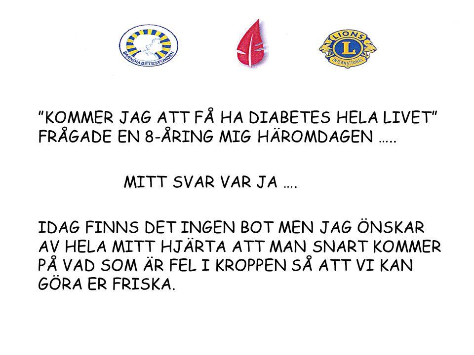 KOMMER JAG ATT FÅ HA DIABETES HELA LIVET FRÅGADE EN 8-ÅRING MIG HÄROMDAGEN …..