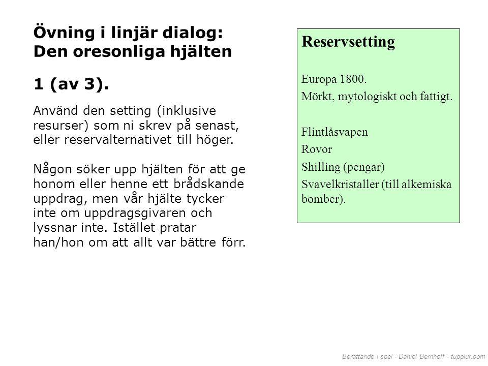 Berättande i spel - Daniel Bernhoff - tupplur.com Övning i linjär dialog: Den oresonliga hjälten 1 (av 3). Använd den setting (inklusive resurser) som