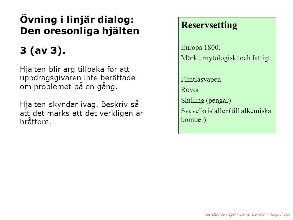 Berättande i spel - Daniel Bernhoff - tupplur.com Övning i linjär dialog: Den oresonliga hjälten 3 (av 3). Hjälten blir arg tillbaka för att uppdragsg