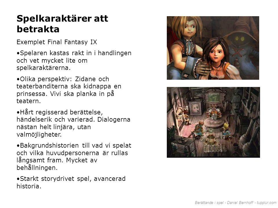 Berättande i spel - Daniel Bernhoff - tupplur.com Spelkaraktärer att betrakta Exemplet Final Fantasy IX •Spelaren kastas rakt in i handlingen och vet