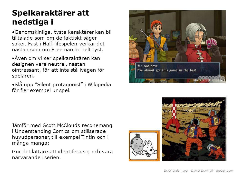 Berättande i spel - Daniel Bernhoff - tupplur.com Spelkaraktärer att nedstiga i •Genomskinliga, tysta karaktärer kan bli tilltalade som om de faktiskt