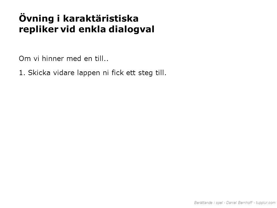 Berättande i spel - Daniel Bernhoff - tupplur.com Övning i karaktäristiska repliker vid enkla dialogval Om vi hinner med en till.. 1. Skicka vidare la