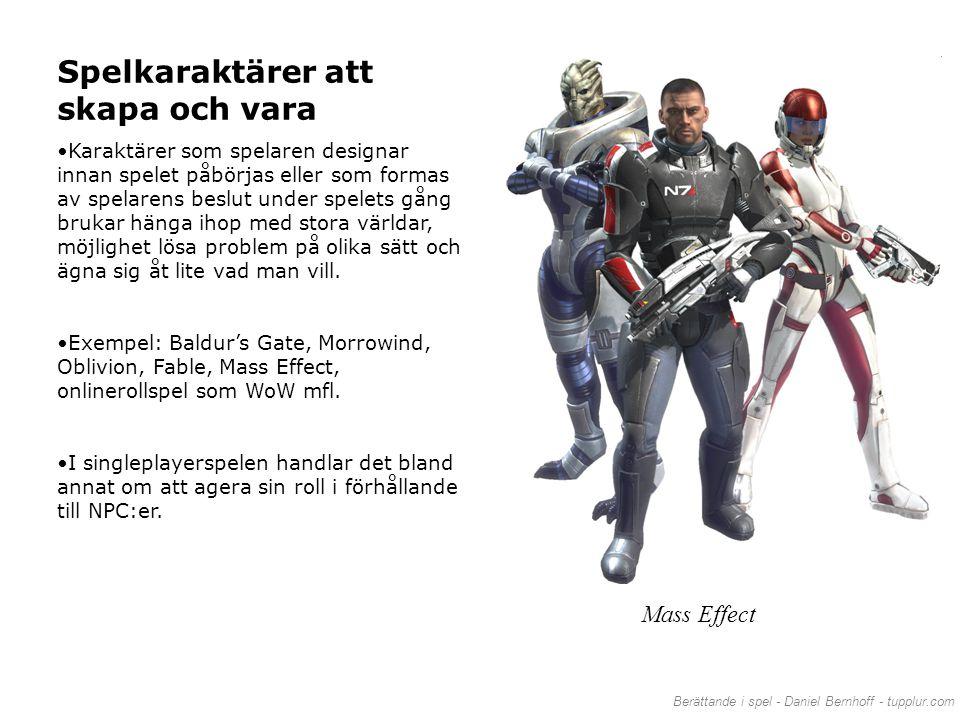 Berättande i spel - Daniel Bernhoff - tupplur.com Spelkaraktärer att skapa och vara •Karaktärer som spelaren designar innan spelet påbörjas eller som