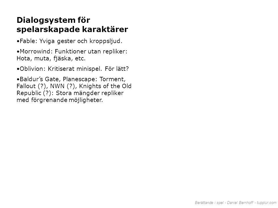 Berättande i spel - Daniel Bernhoff - tupplur.com Dialogsystem för spelarskapade karaktärer •Fable: Yviga gester och kroppsljud. •Morrowind: Funktione