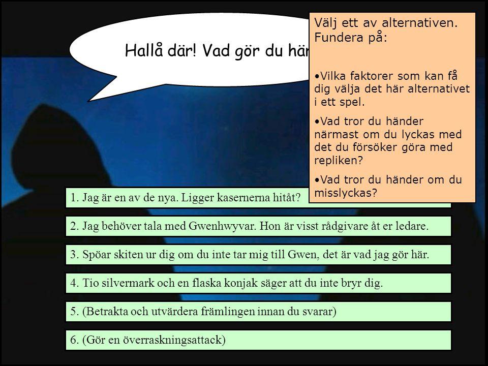 Berättande i spel - Daniel Bernhoff - tupplur.com Hallå där! Vad gör du här? 1. Jag är en av de nya. Ligger kasernerna hitåt? 2. Jag behöver tala med