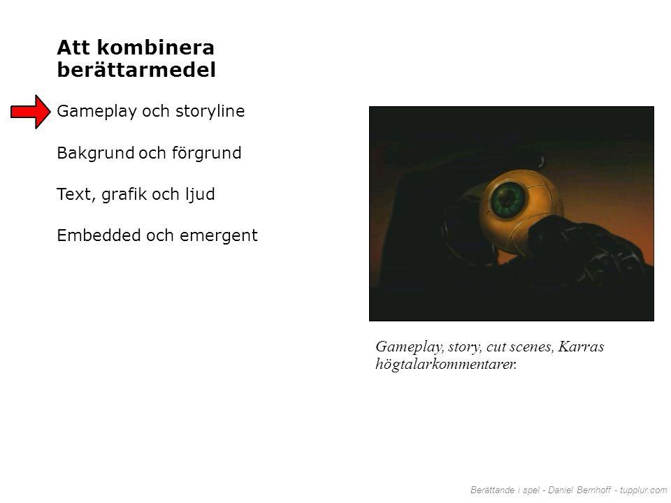 Berättande i spel - Daniel Bernhoff - tupplur.com Att kombinera berättarmedel Gameplay och storyline Bakgrund och förgrund Text, grafik och ljud Embed
