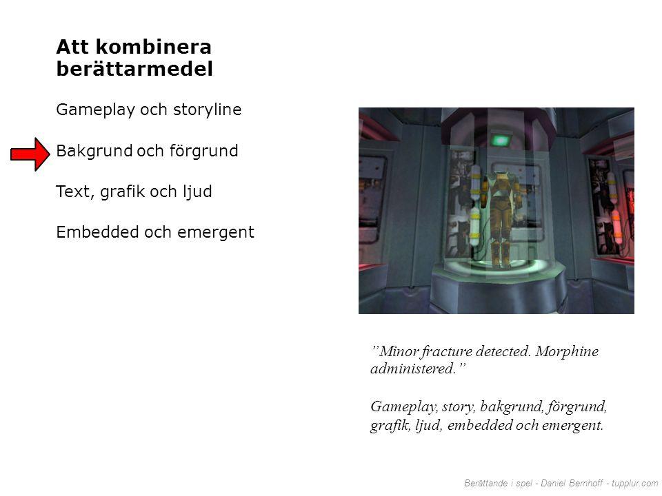 "Berättande i spel - Daniel Bernhoff - tupplur.com ""Minor fracture detected. Morphine administered."" Gameplay, story, bakgrund, förgrund, grafik, ljud,"