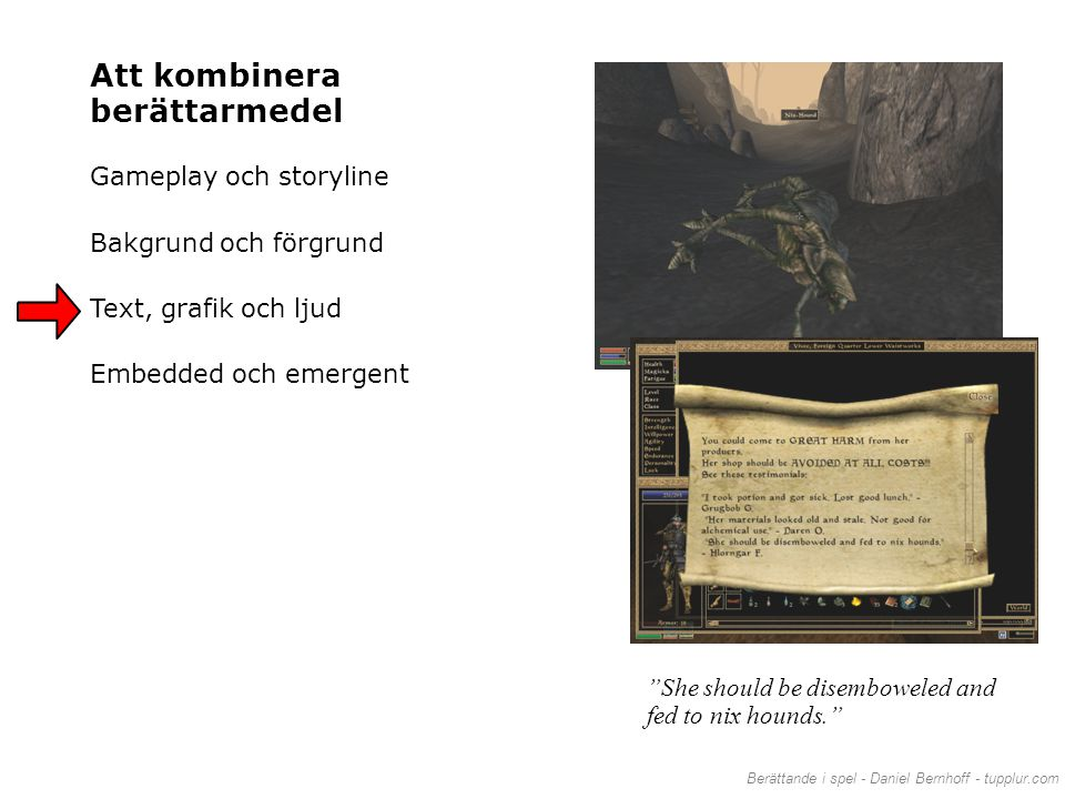 "Berättande i spel - Daniel Bernhoff - tupplur.com ""She should be disemboweled and fed to nix hounds."" Att kombinera berättarmedel Gameplay och storyli"