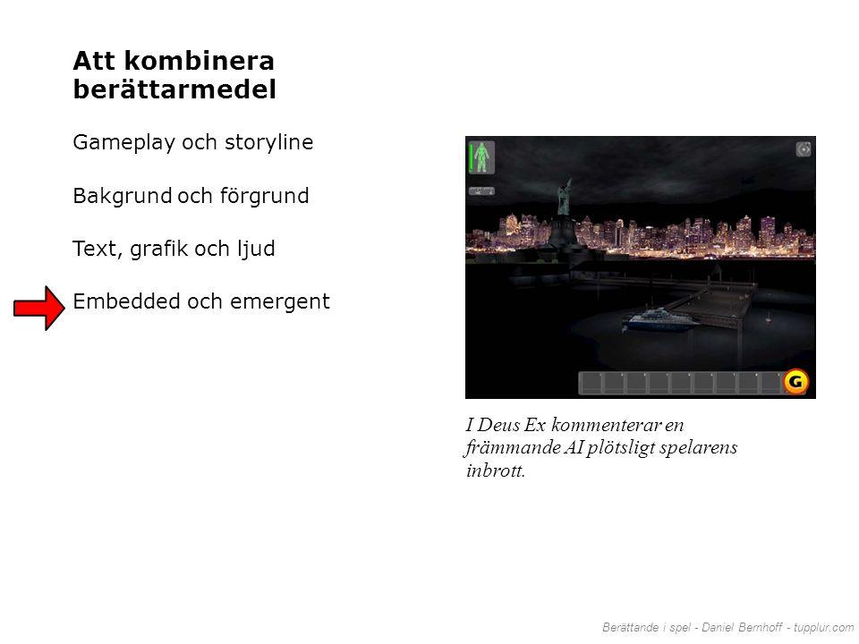 I Deus Ex kommenterar en främmande AI plötsligt spelarens inbrott. Att kombinera berättarmedel Gameplay och storyline Bakgrund och förgrund Text, graf