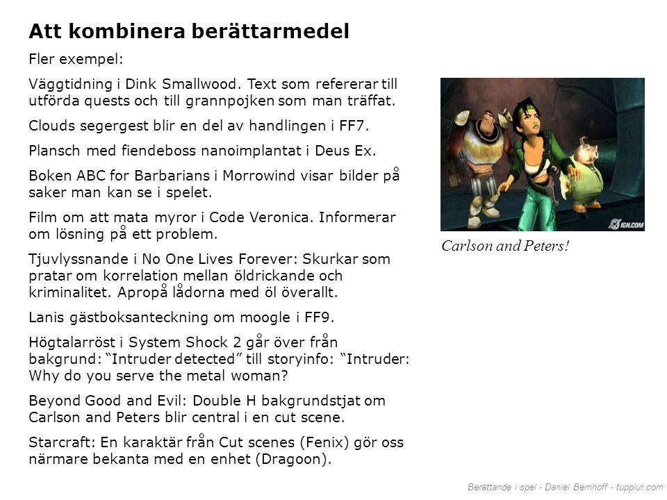 Berättande i spel - Daniel Bernhoff - tupplur.com Att kombinera berättarmedel Fler exempel: Väggtidning i Dink Smallwood. Text som refererar till utfö