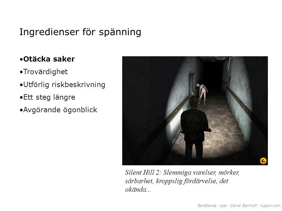 Berättande i spel - Daniel Bernhoff - tupplur.com Ingredienser för spänning •Otäcka saker •Trovärdighet •Utförlig riskbeskrivning •Ett steg längre •Av