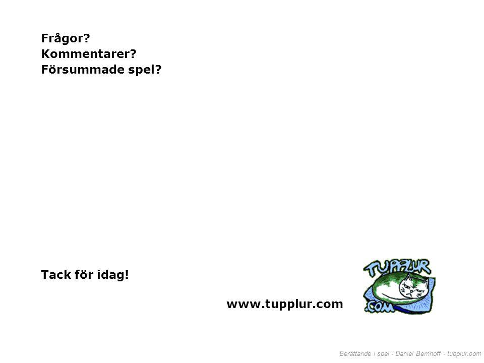 Berättande i spel - Daniel Bernhoff - tupplur.com www.tupplur.com Frågor? Kommentarer? Försummade spel? Tack för idag!