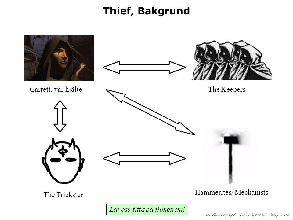 Berättande i spel - Daniel Bernhoff - tupplur.com Thief, Bakgrund Garrett, vår hjälteThe Keepers The Trickster Hammerites/ Mechanists Låt oss titta på
