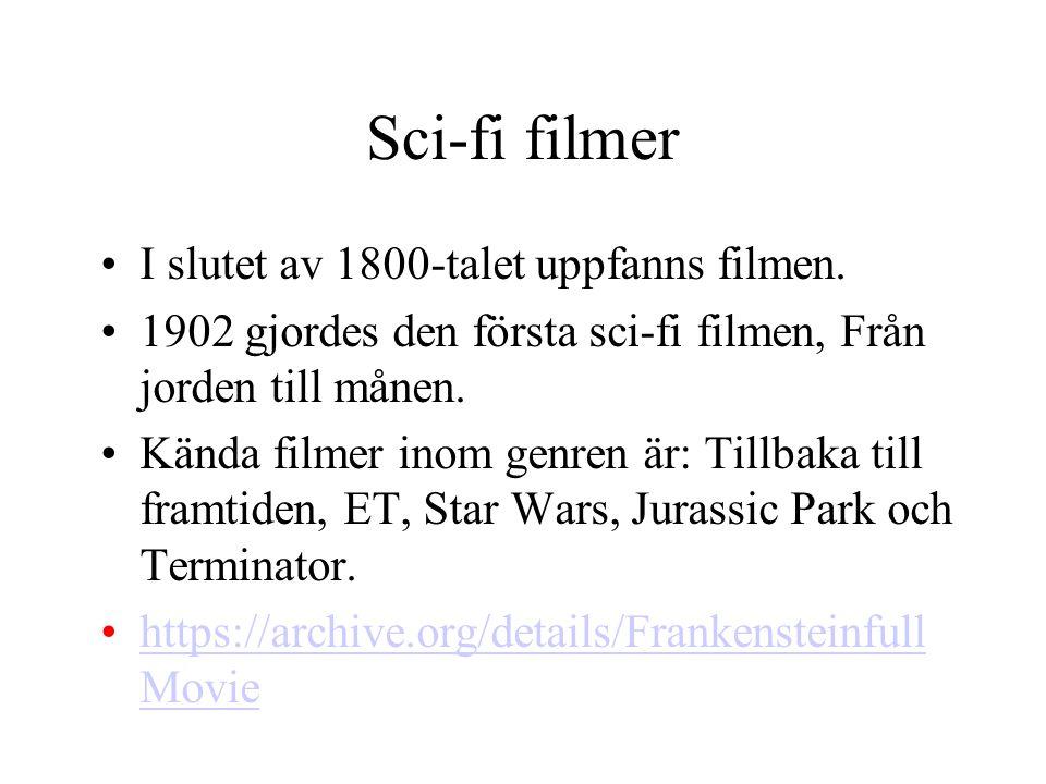 Sci-fi filmer •I slutet av 1800-talet uppfanns filmen. •1902 gjordes den första sci-fi filmen, Från jorden till månen. •Kända filmer inom genren är: T