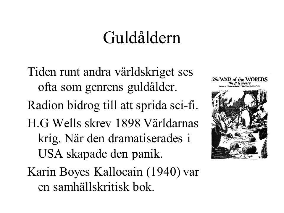 Guldåldern Tiden runt andra världskriget ses ofta som genrens guldålder. Radion bidrog till att sprida sci-fi. H.G Wells skrev 1898 Världarnas krig. N
