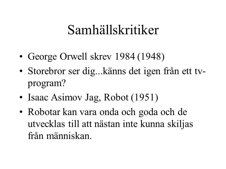 Samhällskritiker •George Orwell skrev 1984 (1948) •Storebror ser dig...känns det igen från ett tv- program? •Isaac Asimov Jag, Robot (1951) •Robotar k