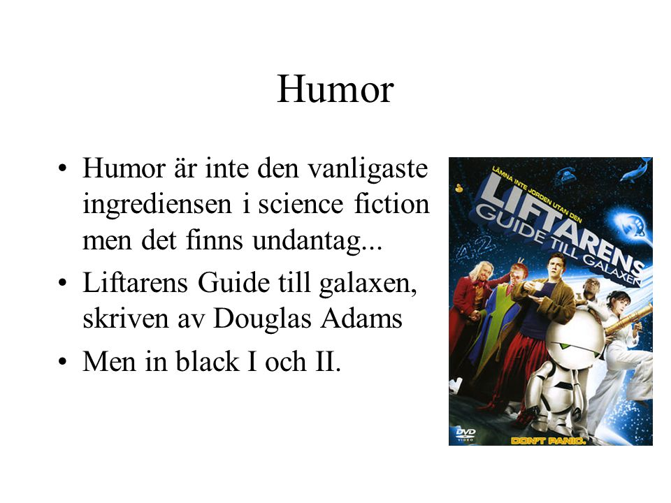Humor •Humor är inte den vanligaste ingrediensen i science fiction men det finns undantag... •Liftarens Guide till galaxen, skriven av Douglas Adams •