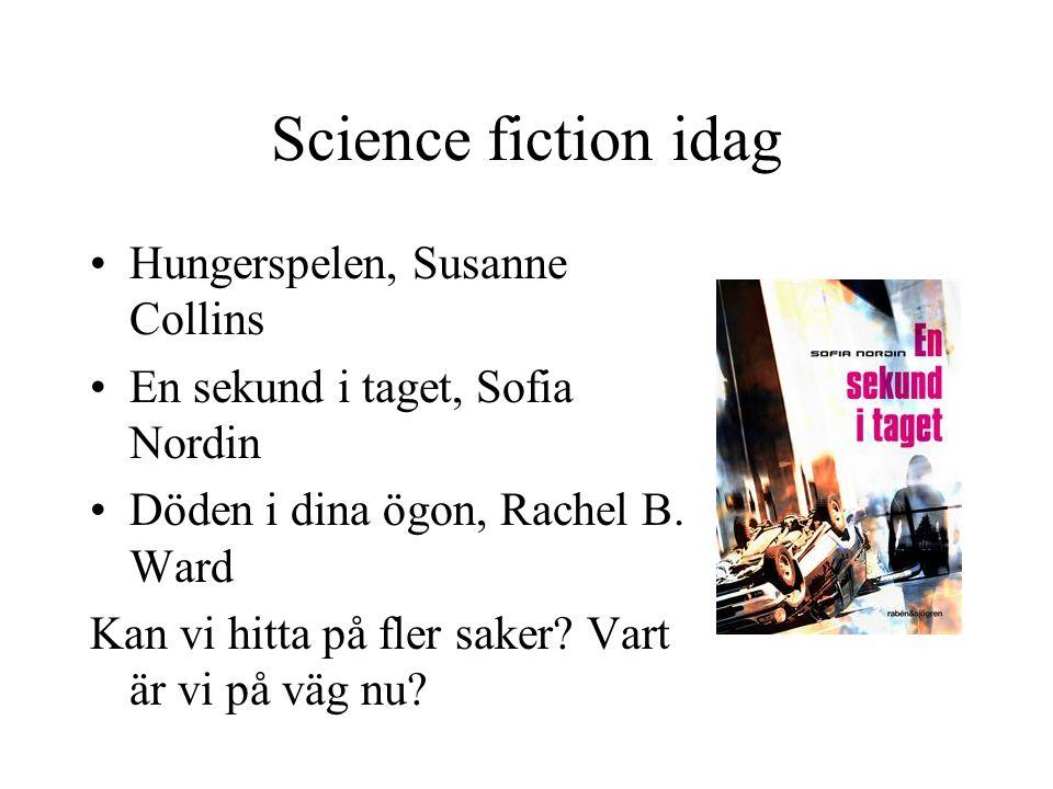 Science fiction idag •Hungerspelen, Susanne Collins •En sekund i taget, Sofia Nordin •Döden i dina ögon, Rachel B. Ward Kan vi hitta på fler saker? Va