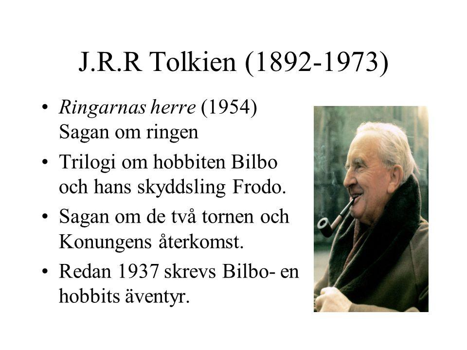 J.R.R Tolkien (1892-1973) •Ringarnas herre (1954) Sagan om ringen •Trilogi om hobbiten Bilbo och hans skyddsling Frodo. •Sagan om de två tornen och Ko