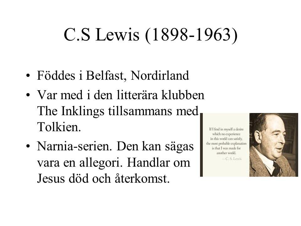 C.S Lewis (1898-1963) •Föddes i Belfast, Nordirland •Var med i den litterära klubben The Inklings tillsammans med Tolkien. •Narnia-serien. Den kan säg