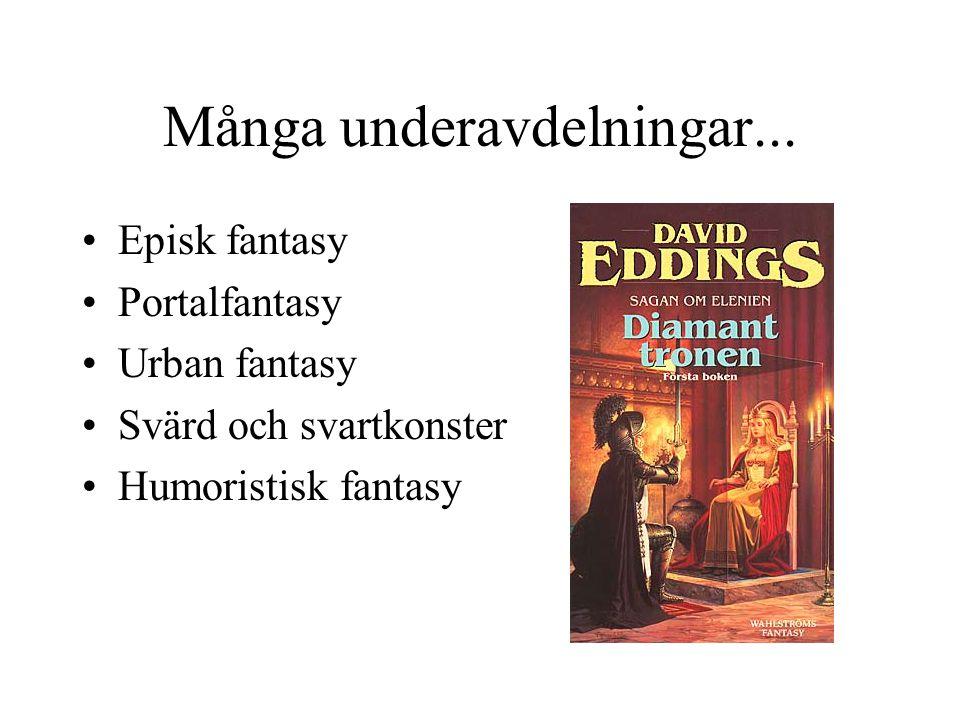 Många underavdelningar... •Episk fantasy •Portalfantasy •Urban fantasy •Svärd och svartkonster •Humoristisk fantasy