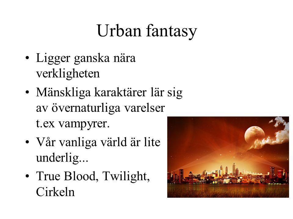 Urban fantasy •Ligger ganska nära verkligheten •Mänskliga karaktärer lär sig av övernaturliga varelser t.ex vampyrer. •Vår vanliga värld är lite under
