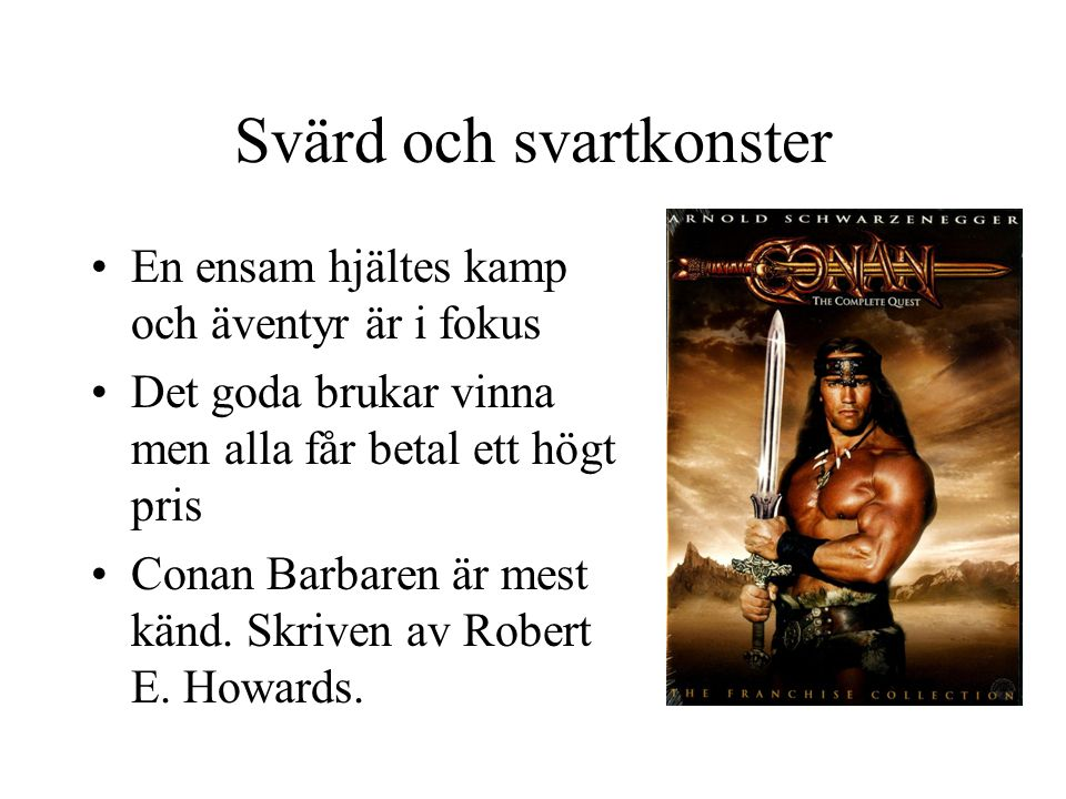 Svärd och svartkonster •En ensam hjältes kamp och äventyr är i fokus •Det goda brukar vinna men alla får betal ett högt pris •Conan Barbaren är mest k