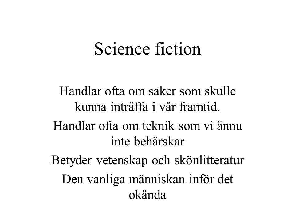Science fiction Handlar ofta om saker som skulle kunna inträffa i vår framtid. Handlar ofta om teknik som vi ännu inte behärskar Betyder vetenskap och