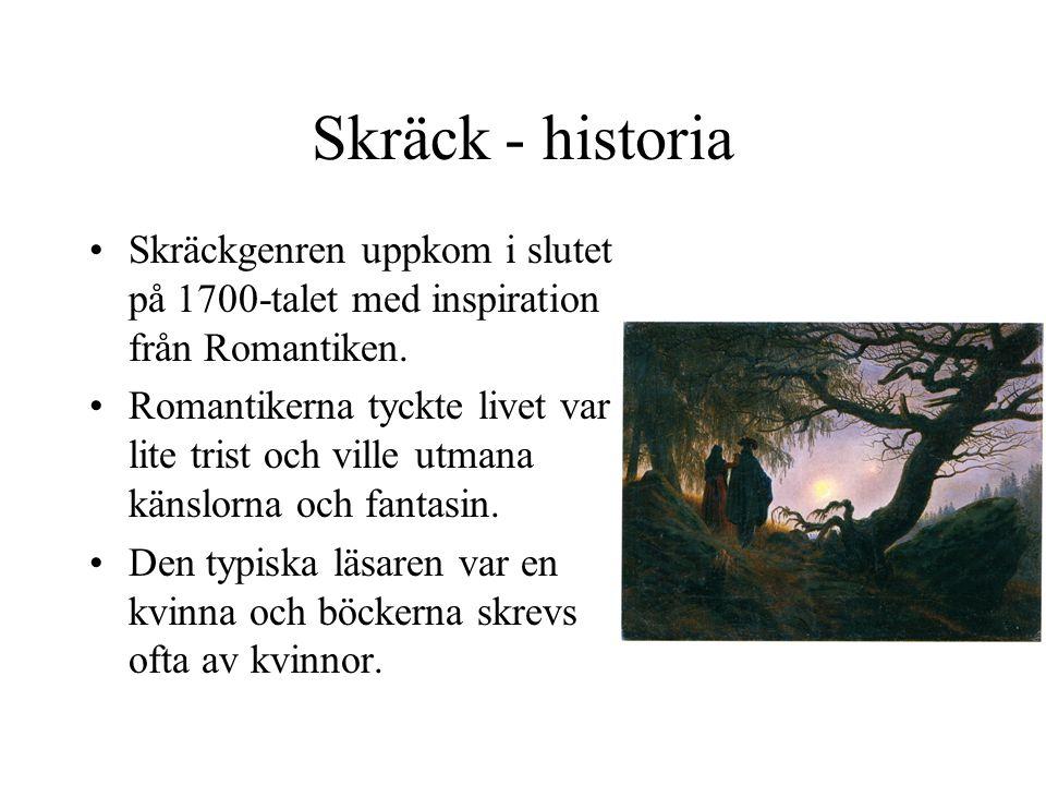 Skräck - historia •Skräckgenren uppkom i slutet på 1700-talet med inspiration från Romantiken. •Romantikerna tyckte livet var lite trist och ville utm