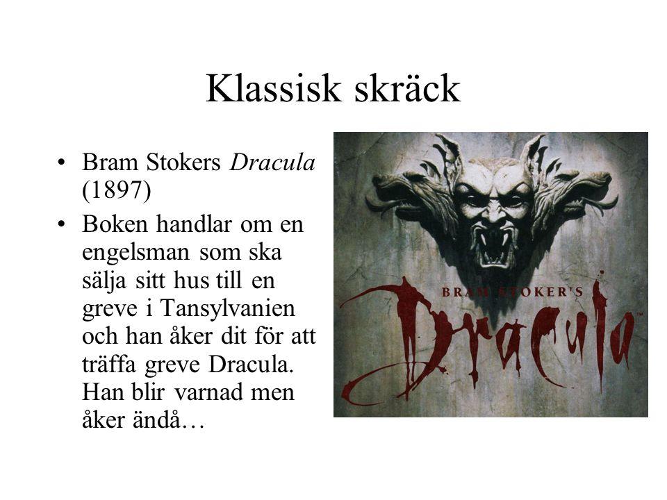 Klassisk skräck •Bram Stokers Dracula (1897) •Boken handlar om en engelsman som ska sälja sitt hus till en greve i Tansylvanien och han åker dit för att träffa greve Dracula.