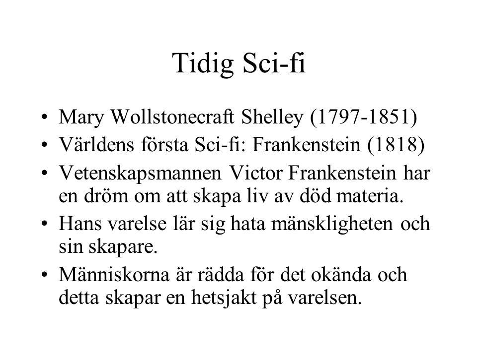 Tidig Sci-fi •Mary Wollstonecraft Shelley (1797-1851) •Världens första Sci-fi: Frankenstein (1818) •Vetenskapsmannen Victor Frankenstein har en dröm om att skapa liv av död materia.