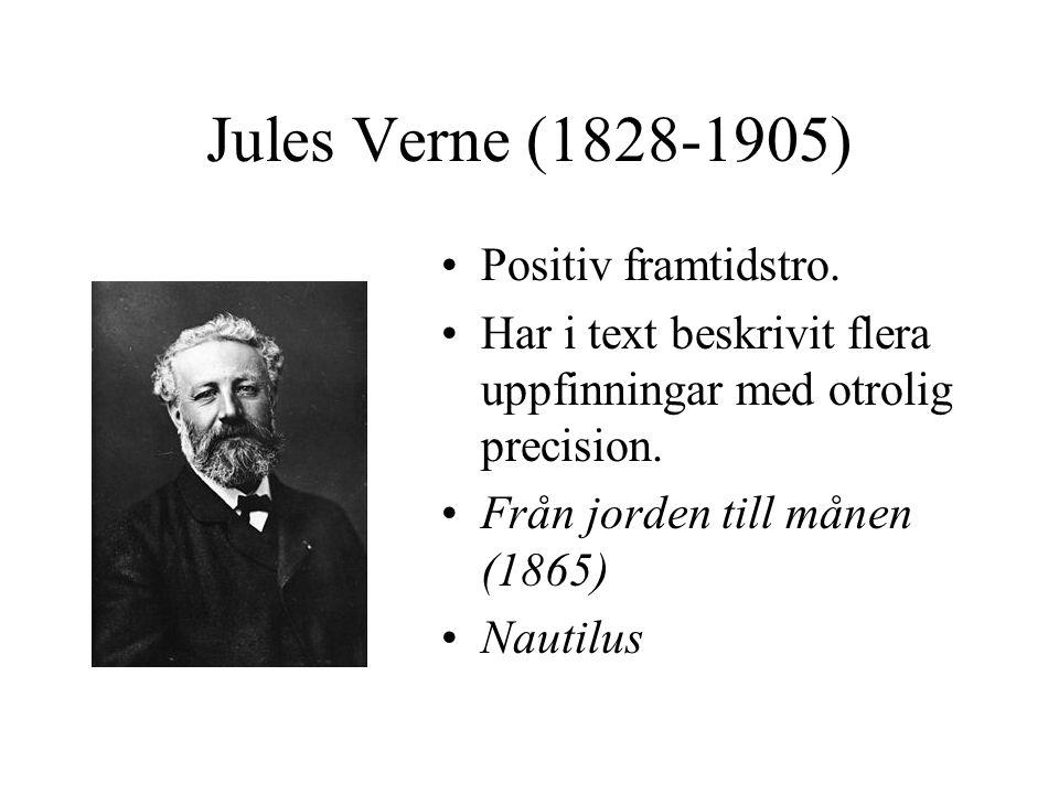 Jules Verne (1828-1905) •Positiv framtidstro. •Har i text beskrivit flera uppfinningar med otrolig precision. •Från jorden till månen (1865) •Nautilus