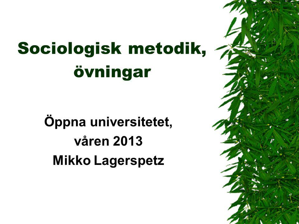 Sociologisk metodik, övningar Öppna universitetet, våren 2013 Mikko Lagerspetz