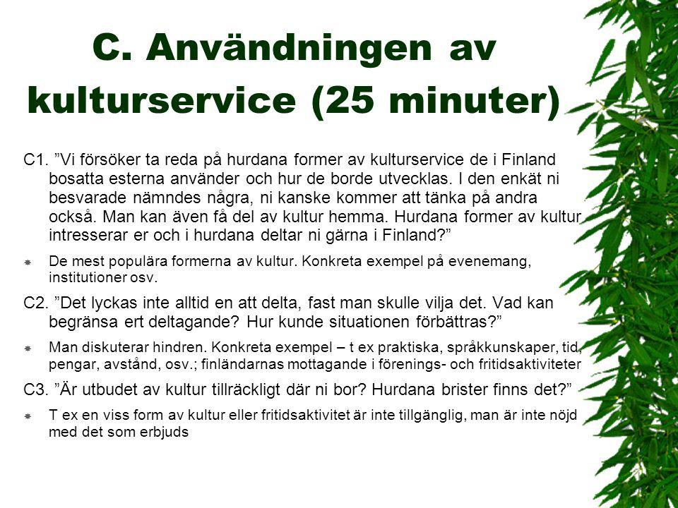 """C. Användningen av kulturservice (25 minuter) C1. """"Vi försöker ta reda på hurdana former av kulturservice de i Finland bosatta esterna använder och hu"""