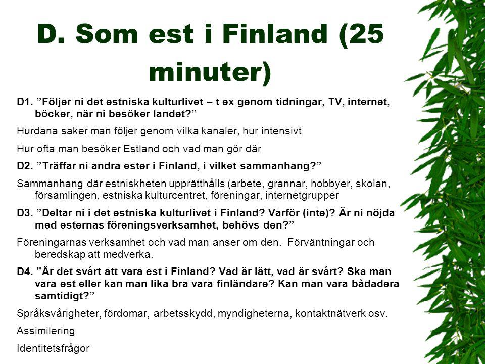 """D. Som est i Finland (25 minuter) D1. """"Följer ni det estniska kulturlivet – t ex genom tidningar, TV, internet, böcker, när ni besöker landet?"""" Hurdan"""