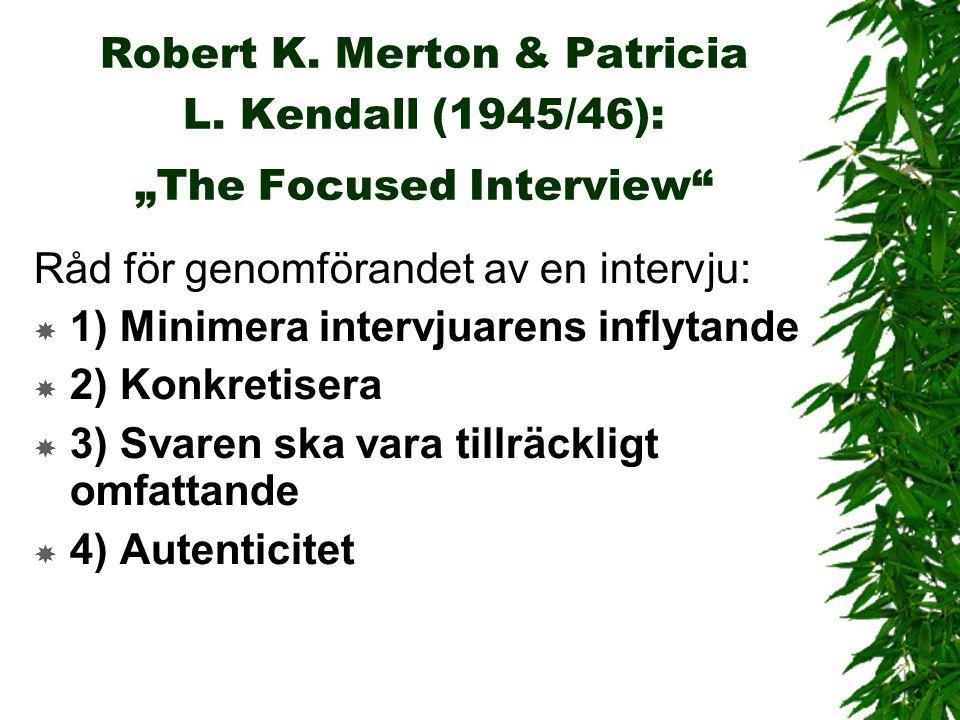 """Robert K. Merton & Patricia L. Kendall (1945/46): """"The Focused Interview"""" Råd för genomförandet av en intervju:  1) Minimera intervjuarens inflytande"""