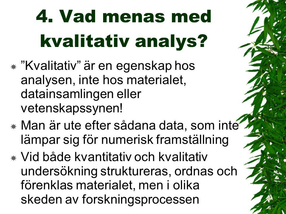 """4. Vad menas med kvalitativ analys?  """"Kvalitativ"""" är en egenskap hos analysen, inte hos materialet, datainsamlingen eller vetenskapssynen!  Man är u"""