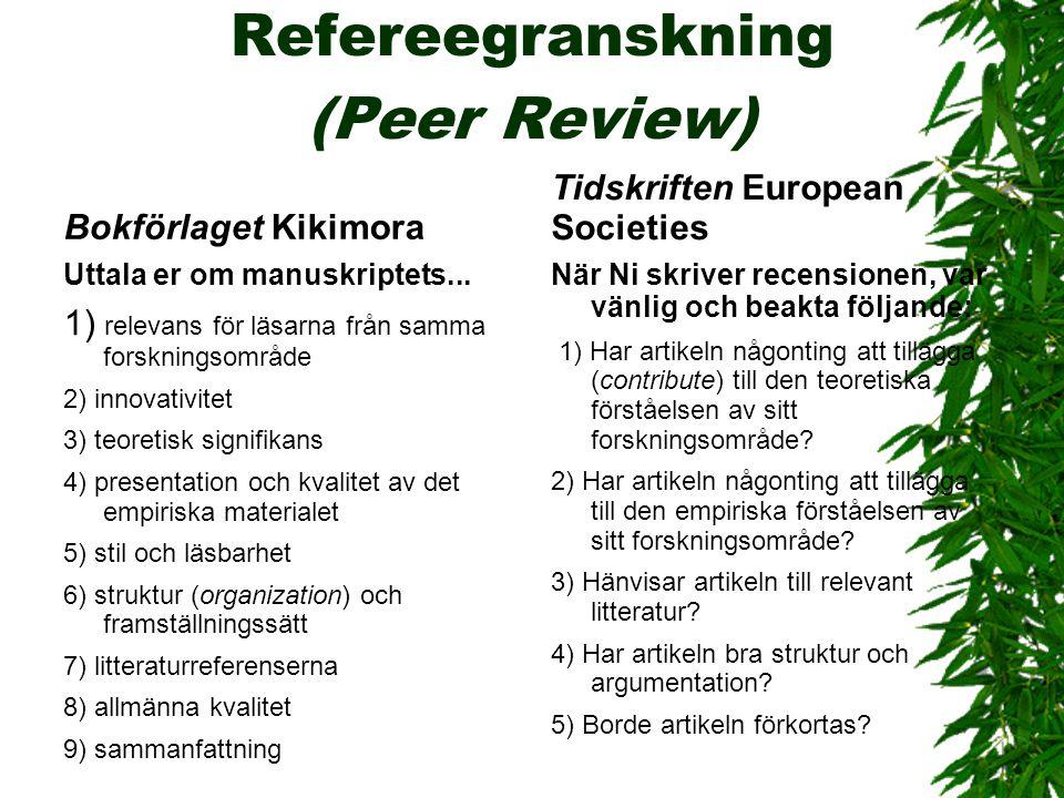 Refereegranskning (Peer Review) Bokförlaget Kikimora Uttala er om manuskriptets... 1) relevans för läsarna från samma forskningsområde 2) innovativite