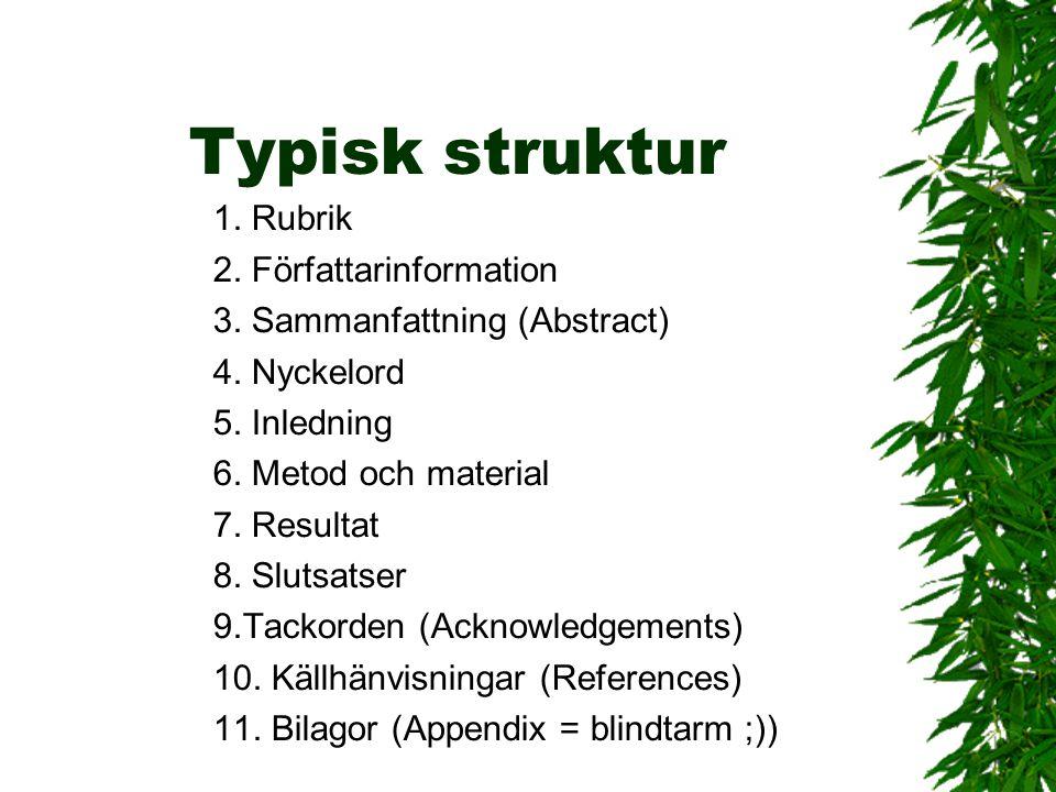 Typisk struktur 1. Rubrik 2. Författarinformation 3. Sammanfattning (Abstract) 4. Nyckelord 5. Inledning 6. Metod och material 7. Resultat 8. Slutsats