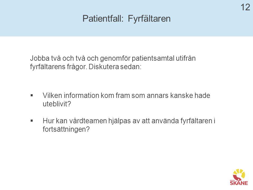 Patientfall: Fyrfältaren 12  Vilken information kom fram som annars kanske hade uteblivit.