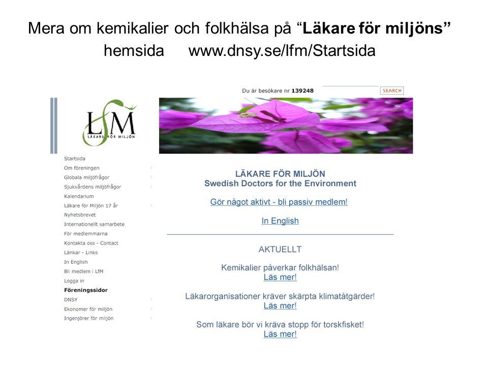 """Mera om kemikalier och folkhälsa på """"Läkare för miljöns"""" hemsida www.dnsy.se/lfm/Startsida"""