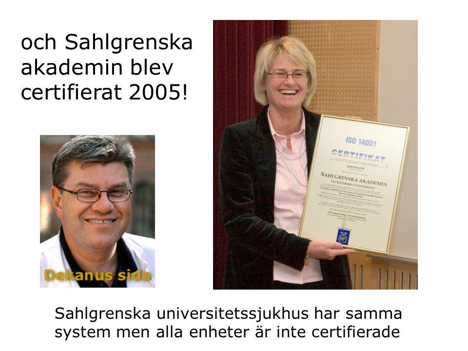 och Sahlgrenska akademin blev certifierat 2005! Sahlgrenska universitetssjukhus har samma system men alla enheter är inte certifierade
