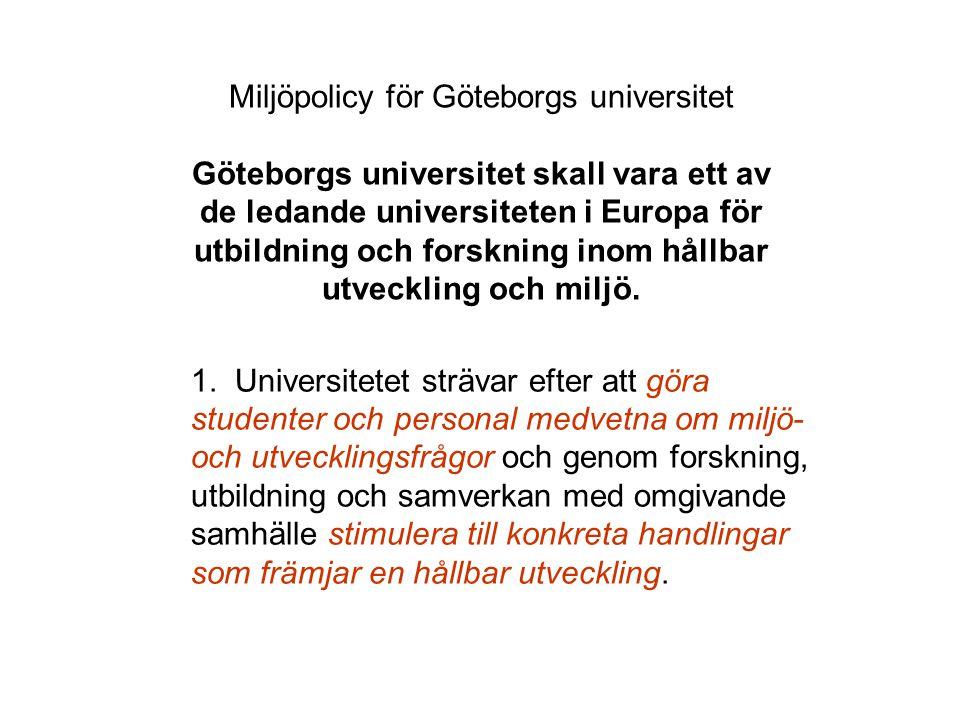 Miljöpolicy för Göteborgs universitet Göteborgs universitet skall vara ett av de ledande universiteten i Europa för utbildning och forskning inom hållbar utveckling och miljö.