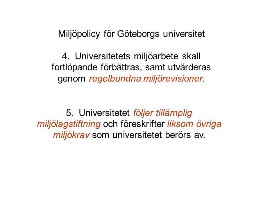 Miljöpolicy för Göteborgs universitet 4. Universitetets miljöarbete skall fortlöpande förbättras, samt utvärderas genom regelbundna miljörevisioner. 5
